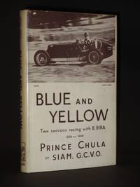 Blue and Yellow: Being an Account of two Seasons of B. Bira, the Racing Motorist, 1939 and 1946