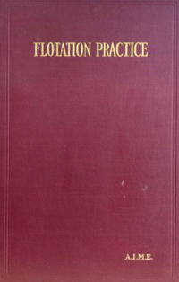 Flotation Practice:  Papers and Discussions Presented At Meetings Held At  Salt Lake City, August, 1927, and New York, February, 1928