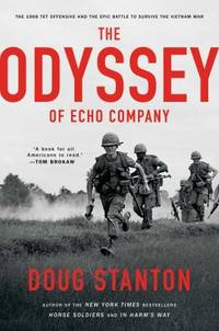 Odyssey of Echo Company : The 1968 Tet Offensive and the Epic Battle to Survive the Vietnam War
