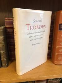 SENECA'S TROADES: A LITERARY INTRODUCTION WITH TEXT, TRANSLATION, AND COMMENTARY