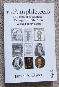 The Pamphleteers: The Birth of Journalism, Emergence of the Press the Fourth Estate