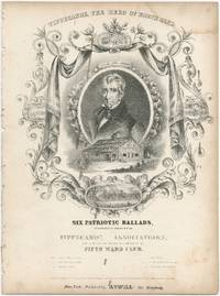 [Sheet music]: Six Patriotic Ballads respectfully dedicated to the Tippecanoe Associations partly written and arranged by a member of the Fifth Ward Club: Tipp's Invitation to Loco