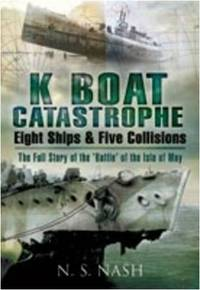 K Boat Catastrophe: Eight Ships and Five Collisions: The Full Story of the 'Battle' of...