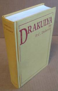 DRAKULYA: BEING AN ACCOUNT OF THE LIFE OF DRAKULYA, PRINCE OF WALLACHIA, AND THE BLOODY DEEDS THAT SHAPED THE LEGEND [SIGNED]