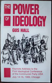 THE POWER OF IDEOLOGY (KEYNOTE ADDRESS TO THE FIRST IDEOLOGICAL CONFERENCE OF THE COMMUNIST PARTY USA, JULY 14-16, 1989, CHICAGO)
