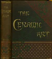 image of The Ceramic Art A Compendium of the History and Manufacture of Pottery and Porcelain