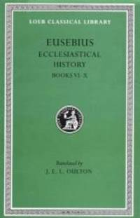 Eusebius: Ecclesiastical History, Volume II, Books 6-10  (Loeb Classical Library No. 265)