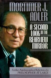 A Second Look in the Rearview Mirror: Further Autobiographical Reflections of a Philosopher at Large