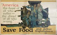 "Save Food and Defeat Frightfulness; ""America, the hope of all who suffer - the dread of all who wrong."
