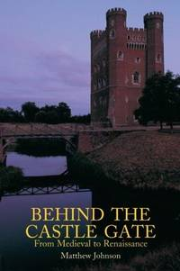 Behind the Castle Gate : From the Middle Ages to the Renaissance by Matthew Johnson