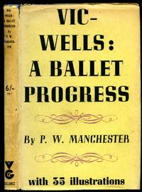 Vic-Wells: A Ballet Progress by  P. W Manchester - First Edition - 1942 - from Little Stour Books PBFA and Biblio.com