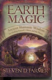 EARTH MAGIC  Ancient Shamanic Wisdom for Healing Yourself, Others, and the  Planet
