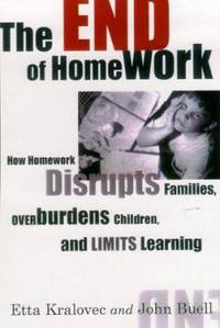 The End of Homework : How Homework Disrupts Families, Overburdens Children and, Limits Learning by Etta Kralovec; John Buell - Hardcover - 2000 - from ThriftBooks (SKU: G0807042188I4N00)