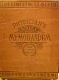 "Physician's Year Book 1912:  Being a Daily Memorandum Together with a  Miscellaneous Jumble of Facts and Suggestions of Interest and Assistance  to the Physician ""As the Days Fly By"""