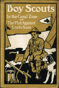 BOY SCOUTS IN THE CANAL ZONE OR THE PLOT AGAINST UNCLE SAM. Boy Scouts Series #2. by  G. Harvey (Scout Master.) Ralphson  - Hardcover  - (c 1911)  - from Bookfever.com, IOBA (SKU: 48184)