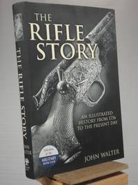 The Rifle Story: An Illustrated History from 1756 to the Present Day