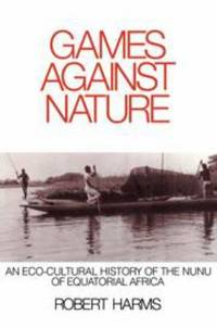 Games Against Nature : An Eco-Cultural History of the Nunu of Equatorial Africa