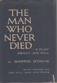 The Man Who Never Died. A Play Abut Joe Hill.   With Notes on Joe Hill and His Times