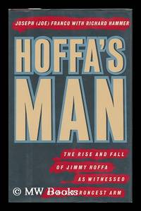 image of Hoffa's Man : the Rise and Fall of Jimmy Hoffa As Witnessed by His Strongest Arm / Joseph Franco with Richard Hammer