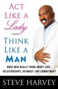 Act Like a Lady, Think Like a Man What Men Really Think about Love, Relationships, Intimacy, and...