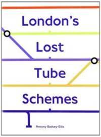 London's Lost Tube Schemes by Antony. Badsey-Ellis - 2005-01-01