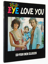 Ed van der Elsken: Eye Love You, Mensenboek, vrouwen-, mannenboek, libido-, sex-, liefdes-, vriendschapsboek. Boek van geluk, verdriet, lijden, dood, strijd, moed, vitaliteit
