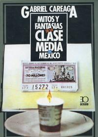 MITOS Y FANTASIAS DE LA CLASE MEDIA EN MEXICO : 1986 Octava Edicion