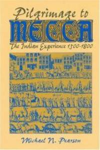 Pilgrimage to Mecca: The Indian Experience, 1500-1800 (World History) by M. N. Pearson - Hardcover - 1996-03-01 - from Books Express and Biblio.com