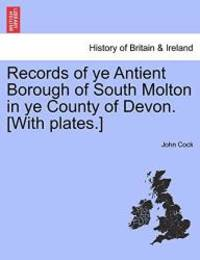 Records of ye Antient Borough of South Molton in ye County of Devon. [With plates.] by John Cock - Paperback - 2011-03-24 - from Books Express (SKU: 1241322244)