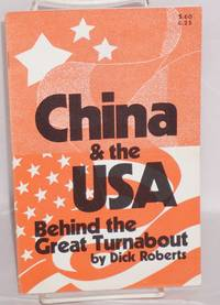 China & the USA: behind the great turnabout.  [cover title] by  Dick Roberts - 1972 - from Bolerium Books Inc., ABAA/ILAB (SKU: 63875)