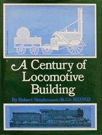 A CENTURY OF LOCOMOTIVE BUILDING BY ROBERT STEPHENSON & Co.(1823-1923)