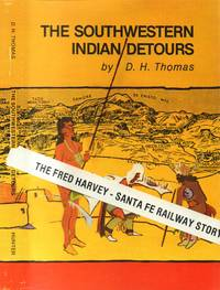 """Southwestern Indian Detours: the Story of the Fred Harvey/santa Fe Railway  Experiment in """"Detourism"""""""