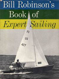 Bill Robinson's Book of Expert Sailing by Bill Robinson - Hardcover - 1965 - from C.A. Hood & Associates and Biblio.co.uk