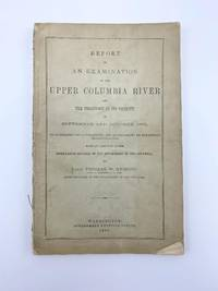 Report of an Examination of the Upper Columbia River and the Territory in Its Vicinity in Sept. And Oct, 1881