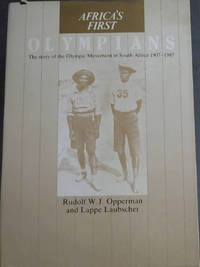 Africa's First Olympians: The story of the Olympic Movement in South Africa, 1907-1987