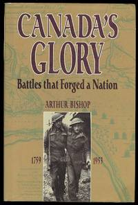 CANADA'S GLORY:  BATTLES THAT FORGED A NATION.