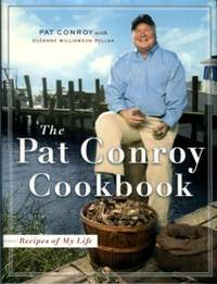 The Pat Conroy Cookbook: Recipes Of My Life by  Pat Conroy - 1st Edition - 2004 - from Chris Hartmann, Bookseller and Biblio.com