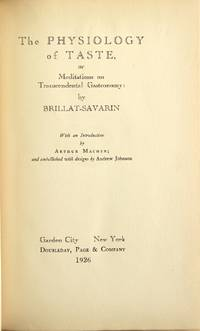 The physiology of taste, or meditations on transcendental gastronomy.  With an introduction by Arthur Machen