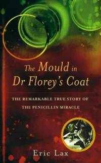 image of The Mould In Dr Florey's Coat: The Remarkable True Story of the Penicillin Miracle: How Penicillin Began the Age of Miracle Cures