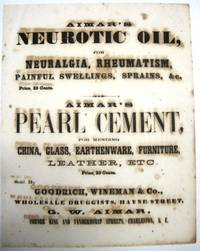 AIMAR'S NEUROTIC OIL, FOR NEURALGIA, RHEUMATISM, PAINFUL SWELLINGS, SPRAINS, &C. PRICE 25 CENTS. AIMAR'S PEARL CEMENT, FOR MENDING CHINA, GLASS, EARTHENWARE, FURNITURE, LEATHER, ETC. PRICE, 25 CENTS. SOLD BY GOODRICH, WINEMAN & CO., WHOLESALE DRUGGISTS, HAYNE STREET, G.W. AIMAR, CORNER KING AND VANDERHORST STREETS, CHARLESTON, S.C.