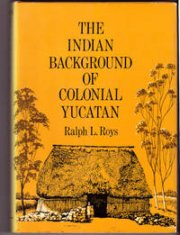 The Indian Background of Colonial Yucatan [Civilization of the American Indian series]