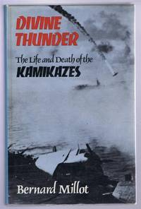 DIVINE THUNDER, the Life and Death of the Kamikazes