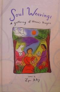 Soul Weaving: A Gathering of Women's Prayers by  Lyn (Ed. ) Klug - Hardcover - 2009 - from tuckerstomes and Biblio.co.uk