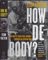 How de Body? One Man's Terrifying Journey Through an African War