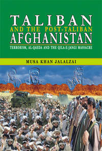 TALIBAN AND THE POST TALIBAN AFGHANISTAN by MUSA KHAN JALALZAI - Hardcover - 2003 - from Sang-e-Meel Publications (SKU: Biblio374)
