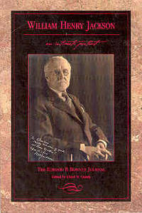 William Henry Jackson: An Intimate Portrait The Elwood P. Bonney Journal