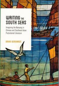 Writing the South Seas: Imagining the Nanyang in Chinese and Southeast Asian Post Colonial Literature