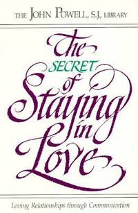 The Secret of Staying in Love : Loving Relationships Through Communication