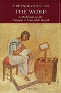 image of The Word: A Meditation on the Prologue to St. John's Gospel