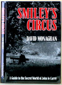 SMILEY'S CIRCUS A Guide to the Secret World of John Le Carre